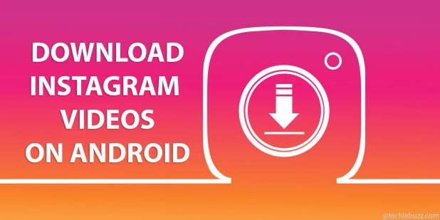 How to download Instagram videos on android - techlabuzz