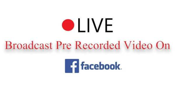 Live stream prerecorded video on Facebook