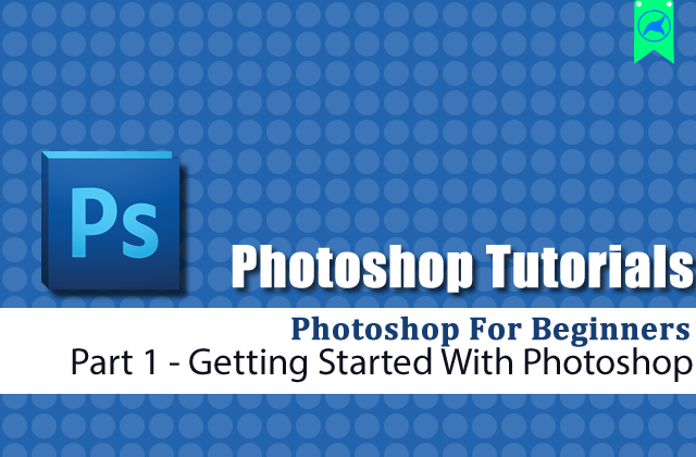 Photoshop Beginners Guide 1→Getting Started With Photoshop