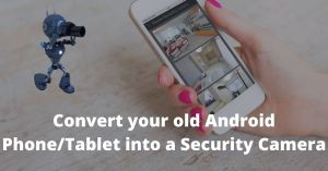 Convert your old Android Phone into a Security Camera