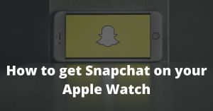 How to get Snapchat on your Apple Watch