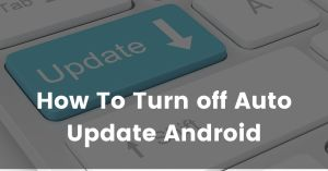 How To Turn off Auto Update Android