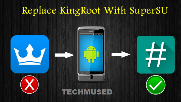 How to Replace Kingroot with SuperSU [Simple Way] - TechMused