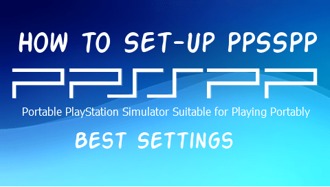 Best Settings for PPSSPP on Android [100% Faster] - TechMused
