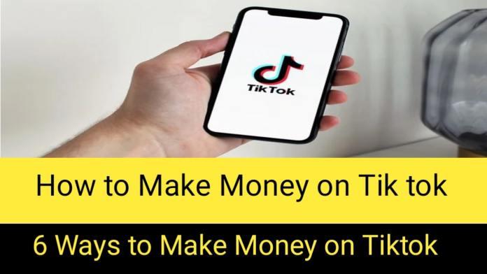 How to make money on Tik Tok:6 Ways to Make Money on TikTok