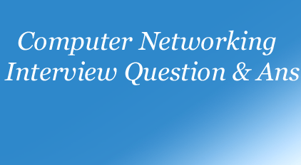 Computer Networking Interview Question and Answer