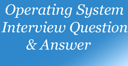 Operating System Interview Question and Answer