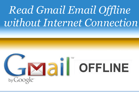 Read Your Gmail Email Offline