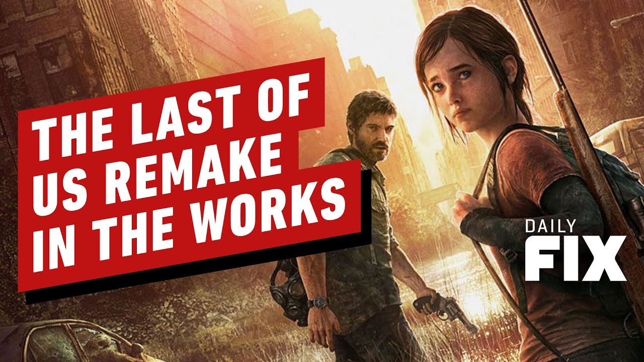 The Last of Us Remake In Development Amid Sony Drama - IGN Daily Fix - IGN