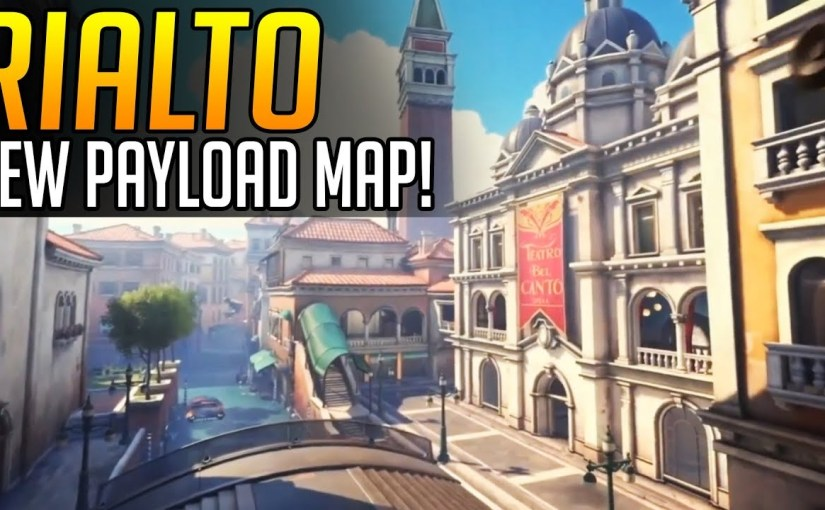 Venetian 'Rialto' PayLoad Map Is Now Live In 'Overwatch'