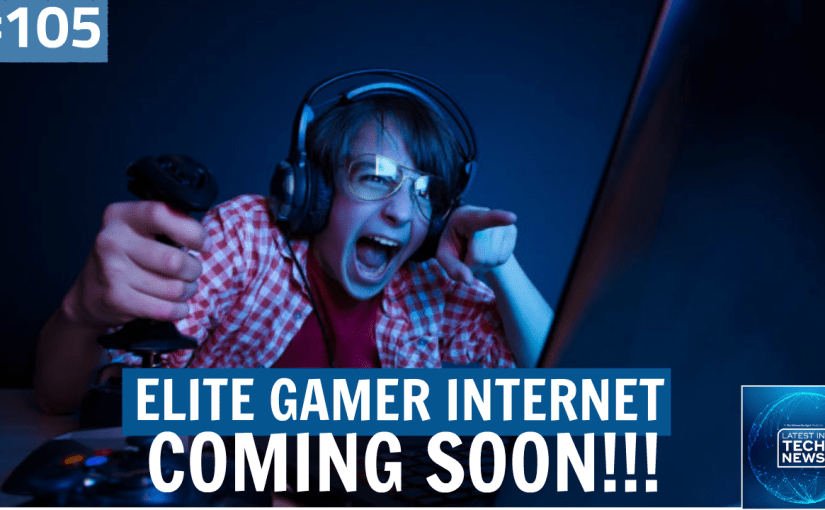 #105 Elite Gamer Internet For An Extra $15/mo