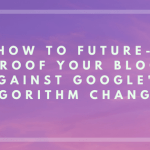How to Future-Proof Your Blog Against Google's Algorithm Changes