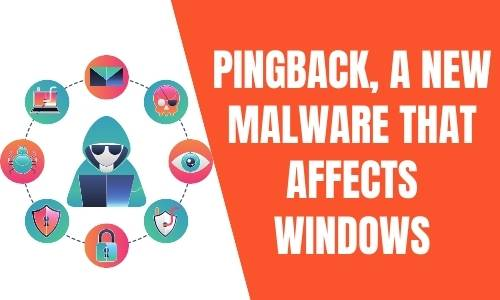 Pingback, a new malware that affects Windows