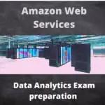 AWS (Amazon Web Services) Data Analytics Exam preparation