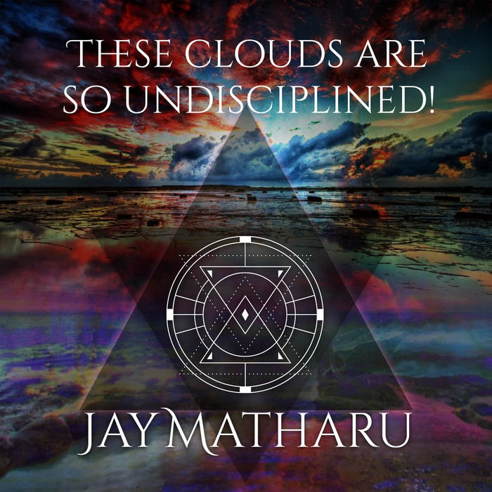 Jay Matharu- These Clouds Are So Undisciplined!