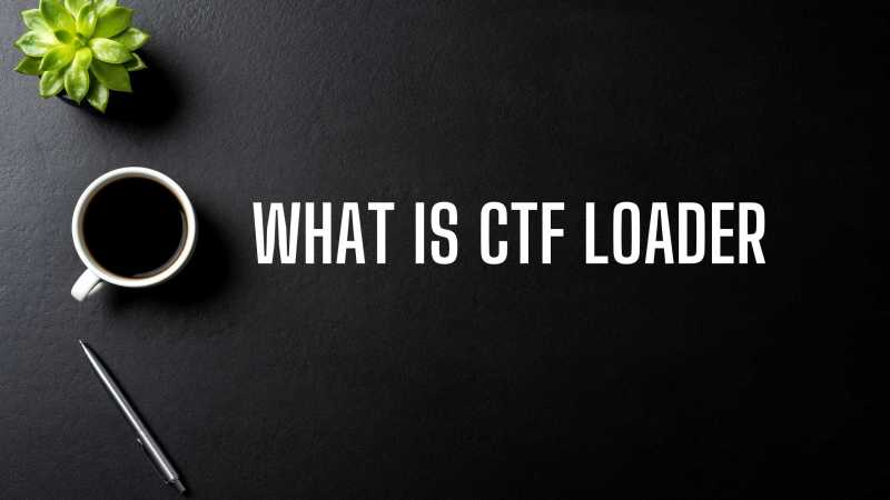 What is CTF loader?