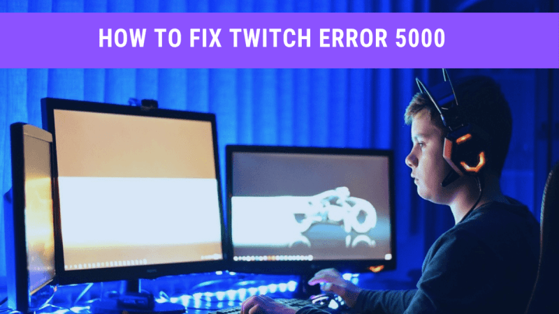 4 ways to fix Twitch Error code 5000