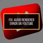 audio renderer error on YouTube