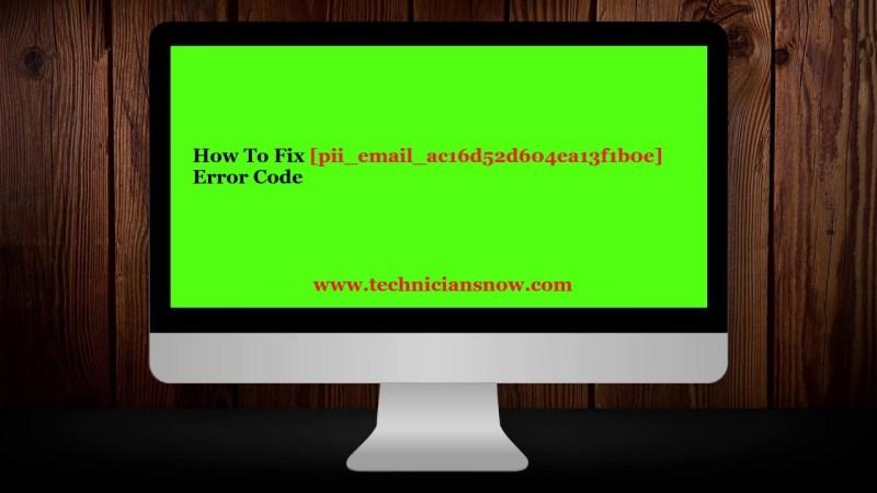 How To Fix [pii_email_ac16d52d604ea13f1b0e] Error Code