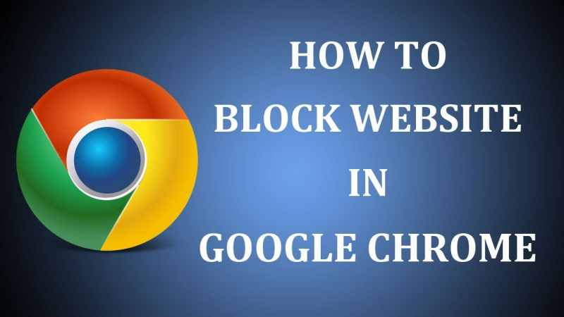 How to Block Websites on Chrome – Need to know