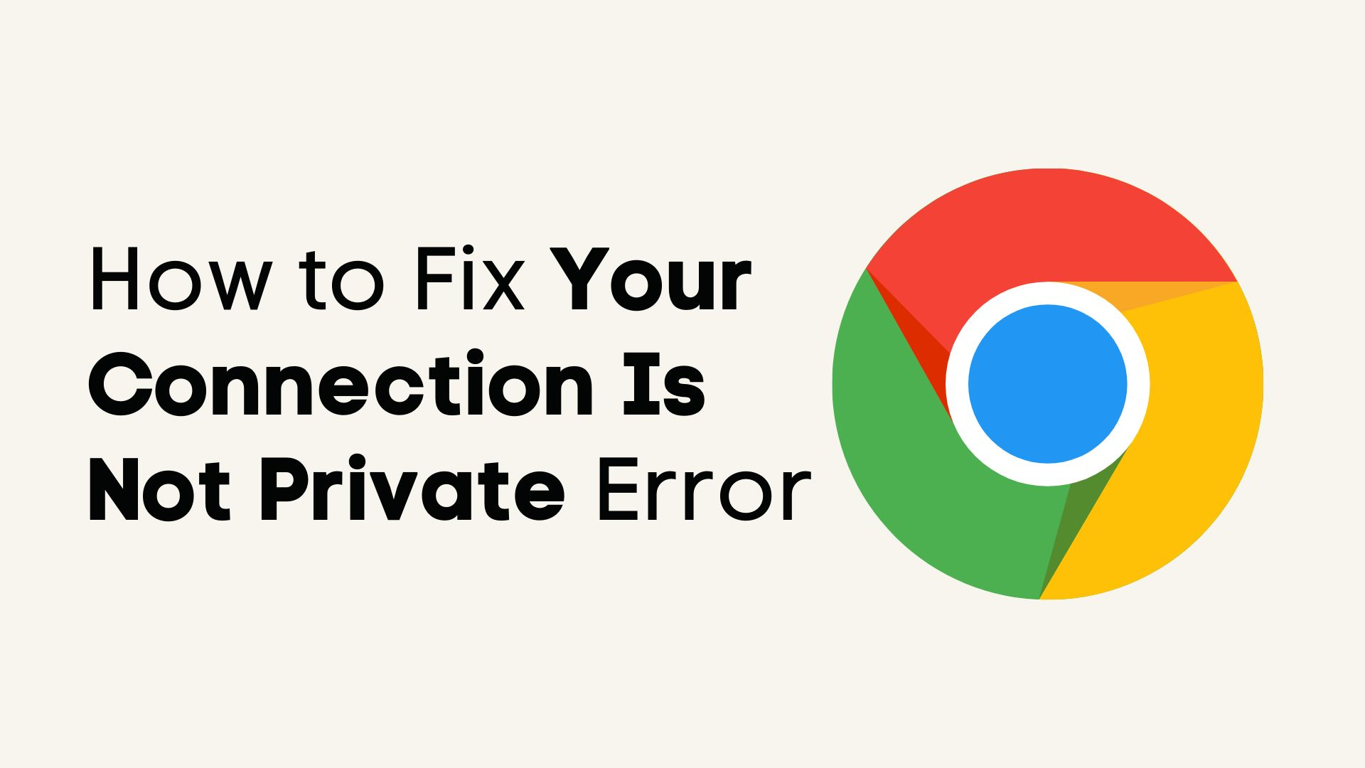 How to Fix Your Connection is Not Private Error in Chrome (18 Tips)