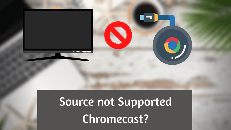 Error solved – Source not supported by Chromecast