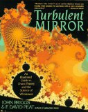 Turbulent Mirror: An Illustrated Guide to Chaos Theory and the Science of Wholeness by John Briggs
