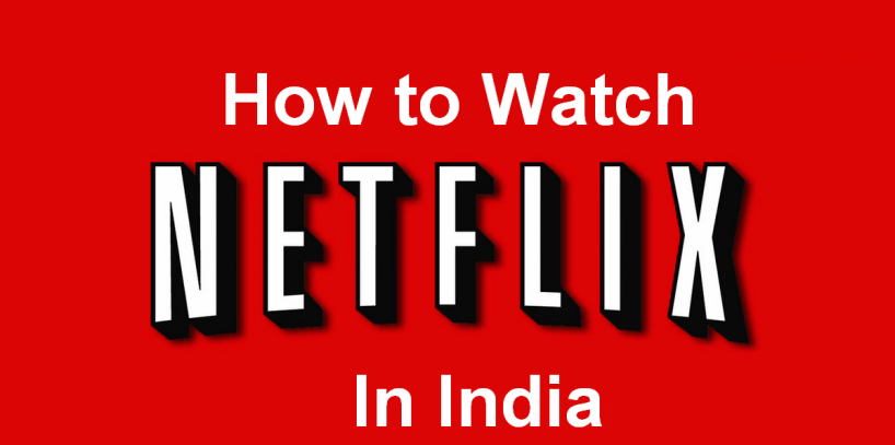 How to watch netflix in India