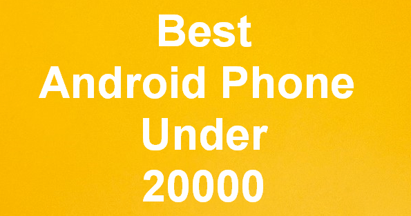 best android phone under 20000