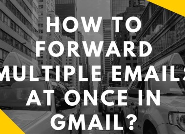 How to Forward Multiple Emails in Gmail – Step By Step Guide