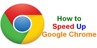 How to Speed up Google Chrome – Tips and Tricks