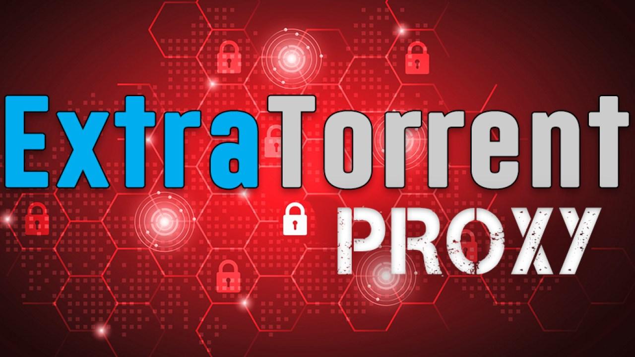 ExtraTorrent Proxy & 35 ExtraTorrents Unblocked Mirror Sites List