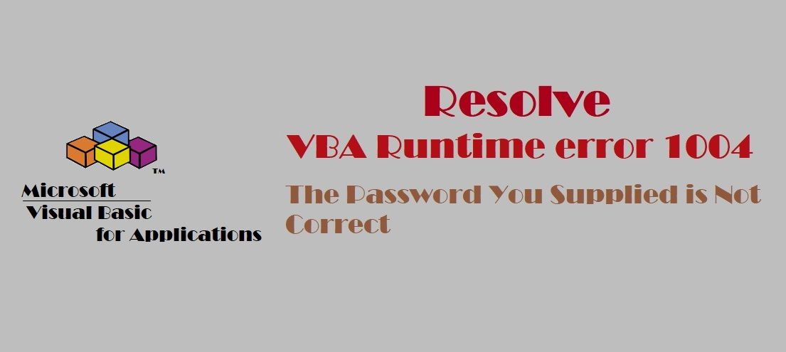 VBA Runtime error 1004: The Password You Supplied is Not Correct