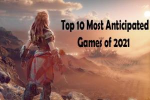 Top 10 Most Anticipated Games of 2021