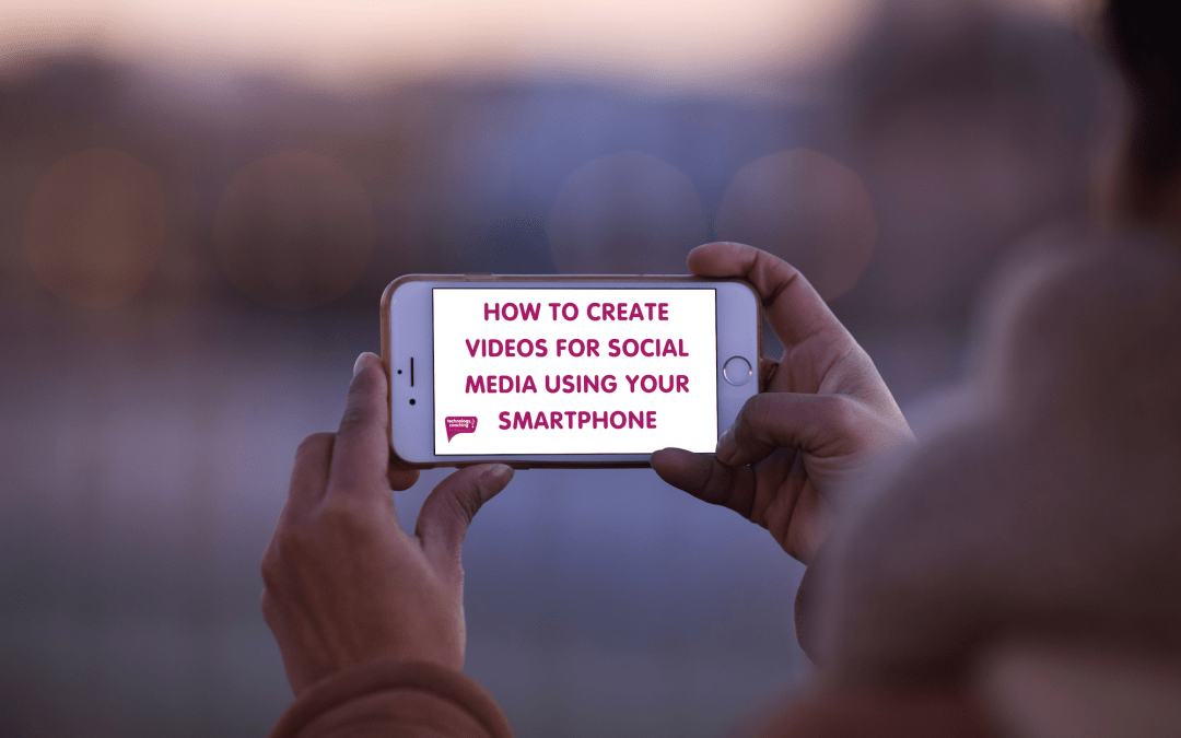 How To Create Videos For Social Media Using Your Smartphone