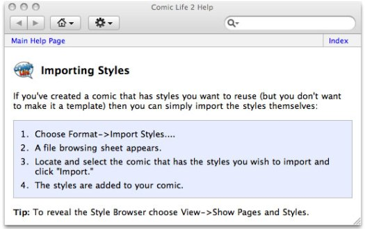"""Choose Format->Import Styles.... A file browsing sheet appears. Locate and select the comic that has the styles you wish to import and click """"Import."""" The styles are added to your comic."""