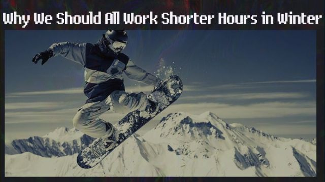 Why We Should All Work Shorter Hours in Winter