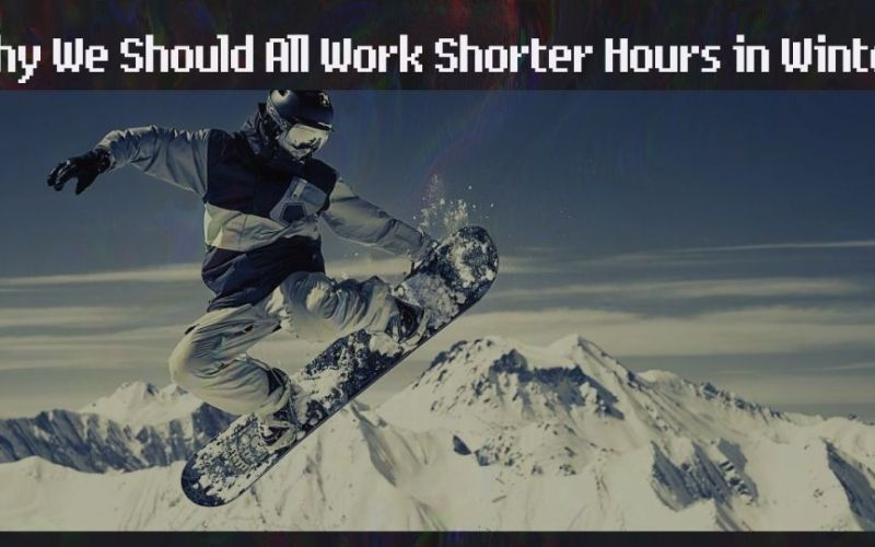Why We Should All Work Shorter Hours in Winter Season