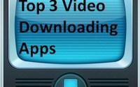 Top 3 video downloading app