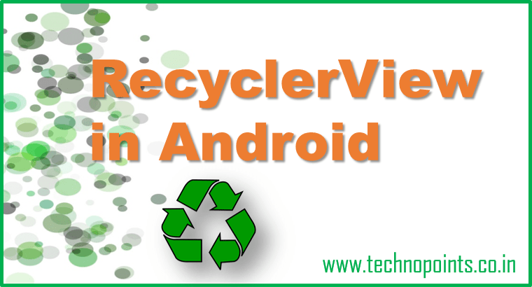 Android RecyclerView widget RecyclerView implementation-Technopoints