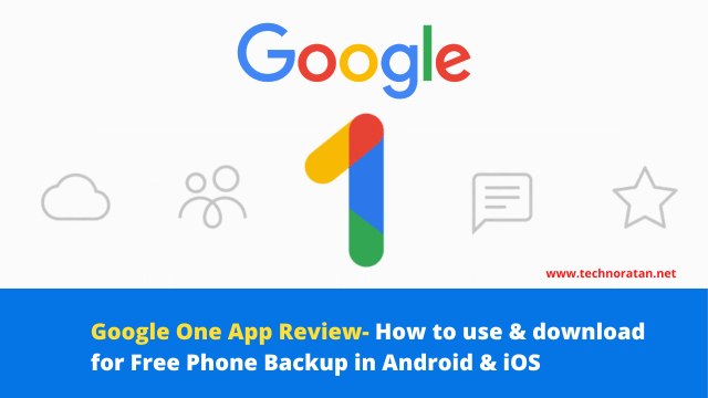 Google One App Review- How to use & download for free phone backup in Android & iOS