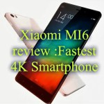 XIAOMI Mi6 Review: Release Date, Features, Specifications and Price