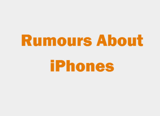 Look Into Some Of The Decent Rumours That Have Spread Out About iPhones