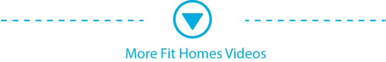 Click here to go to More Fit Homes Videos