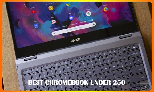Best Chromebook Under 250