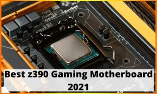 Best z390 Gaming Motherboard 2021