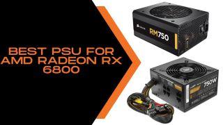 Best PSU for AMD Radeon RX 6800