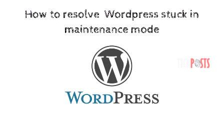 wordpress stuck in maintenance mode -Techposts