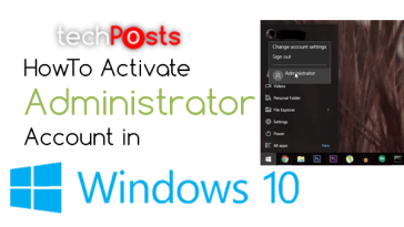 Activate or Enable Administrator Account in Windows 10 -Techposts