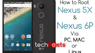 Rooting Nexus 5x or Nexus 6P via PC, Mac and Linux -Techposts